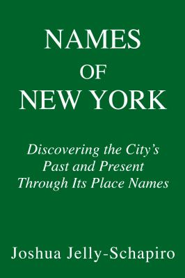 Names of New York: Discovering the City's Past, Present, and Future Through Its Place-Names