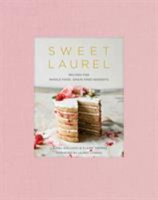 Sweet Laurel: Recipes for Whole Food, Grain-Free Desserts