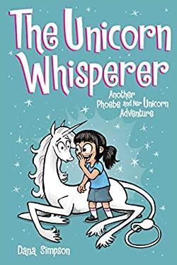 The Unicorn Whisperer (Phoebe and Her Unicorn Series Book 10): Another Phoebe and Her Unicorn Adventure (Volume 10)