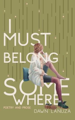 I Must Belong Somewhere: Poetry and Prose