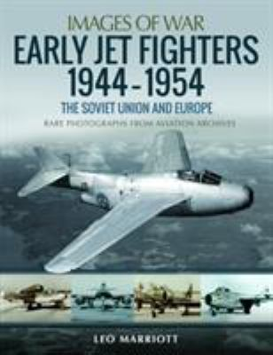 Early Jet Fighters 1944-1954: The Soviet Union and Europe (Images of War)