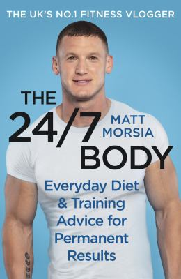 The 24/7 Body: The Sunday Times bestselling guide to diet and training