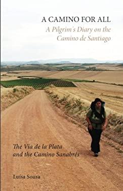 A CAMINO FOR ALL: A Pilgrim's Diary on the Camino de Santiago: The Via de la Plata and the Camino Sanabrs