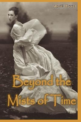 Beyond the Mists of Time (The mists series) (Volume 2)