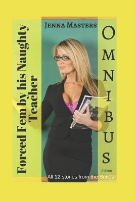 Forced Fem by His Naughty Teacher Omnibus Edition: All 12 stories in the series (Omnibus Editions)
