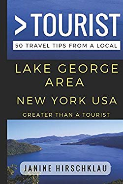 Greater Than a Tourist - Lake George Area New York USA: 50 Travel Tips from a Local