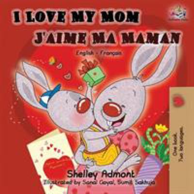I Love My Mom J'aime Ma Maman: English French Bilingual Book (English French Bilingual Collection) (French Edition)