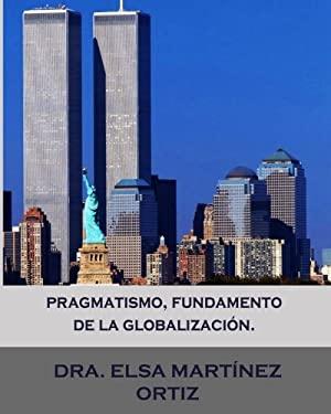 Pragmatismo, fundamento de la globalizacion. (Spanish Edition)