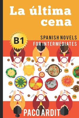 Spanish Novels: La ltima cena (Spanish Novels for Intermediates - B1)