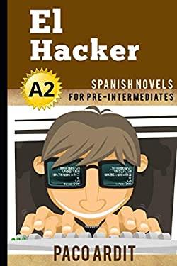 Spanish Novels: El Hacker (Spanish Novels for Pre Intermediates - A2)