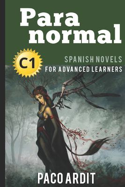 Spanish Novels: Paranormal (Spanish Novels for Advanced Learners - C1) (Spanish Edition)