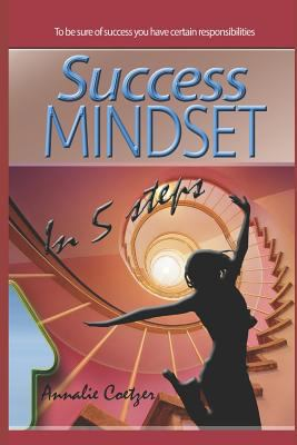 Success Mindset  in 5 Steps: Live a full and happy life, reach your goals, and achieve success in both your personal life and business.