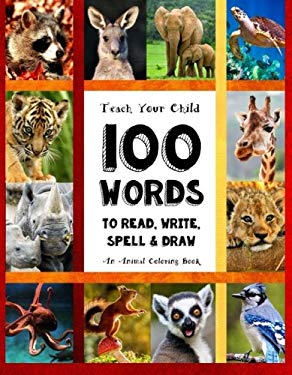 Teach Your Child - 100 Words To Read, Write, Spell and Draw: Dyslexia Games Presents: 100 Words That Every Child Should Master  By Age 10 - An Animal