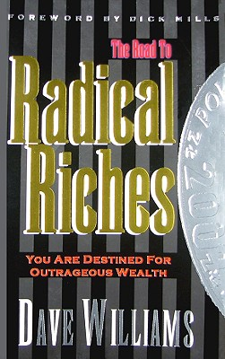 The Road to Radical Riches: You Are Destined for Outrageous Wealth