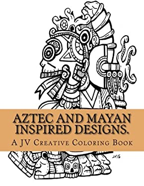 Aztec and Mayan inspired designs.: Aztec and Mayan adult coloring book