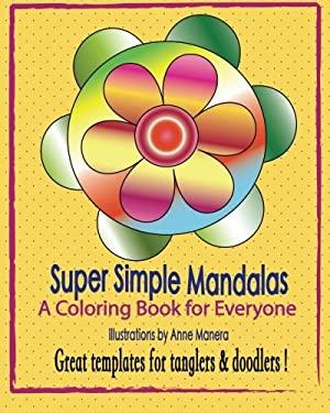 Super Simple Mandalas: A Coloring Book for Everyone - Tanglers & Doodlers Too !