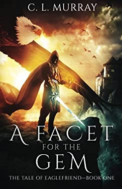 A Facet for the Gem (The Tale of Eaglefriend) (Volume 1)