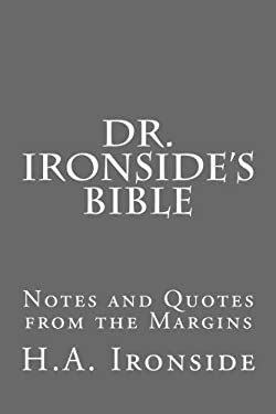 Dr. Ironside's Bible: Notes and Quotes from the Margins