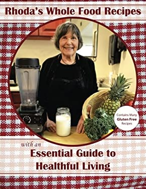 Rhoda's Whole Food Recipes with an Essential Guide to Healthful Living