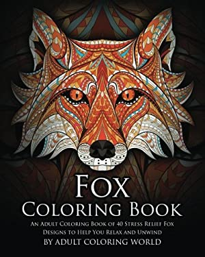 Fox Coloring Book: An Adult Coloring Book of 40 Stress Relief Fox Designs to Help You Relax and Unwind (Animal Coloring Books) (Volume 16)