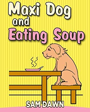 Maxi dog and Eating Soup (Animal Stories for Children) (Volume 7)