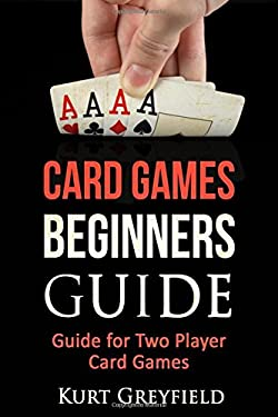 Card Games Beginners Guide: Guide for Two Player Card Games