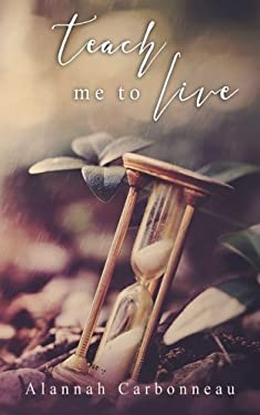 Teach Me To Live (Teach Me Series - Book One) (Volume 1)