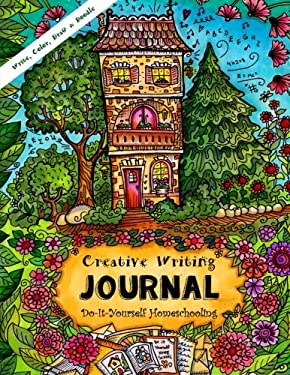 Creative Writing Journal  - Write Your Own Story, Color, Draw & Doodle: Do-It-Yourself Homeschooling - Girls Ages 9 and Up!