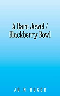 A Rare Jewel / Blackberry Bowl