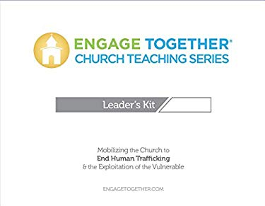 Engage Together Church Teaching Series: Mobilizing the church to end human trafficking and the exploitation of the vulnerable