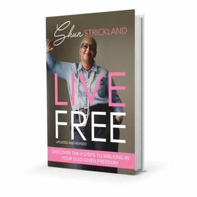 Live Free: Discover the Eight Steps to Walking In Your God-Given Freedom