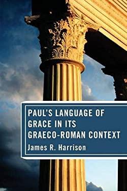 Pauls Language of Grace in its Graeco-Roman Context