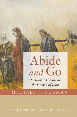 Abide and Go: Missional Theosis in the Gospel of John (The Didsbury Lecture)