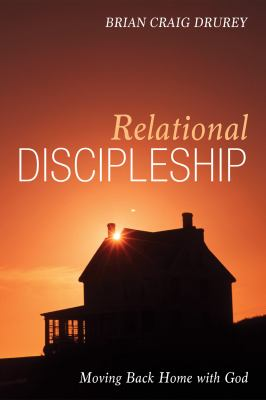 Relational Discipleship: Moving Back Home with God