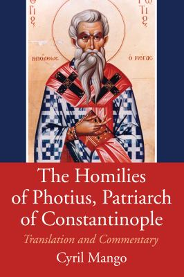 The Homilies of Photius, Patriarch of Constantinople: Translation and Commentary