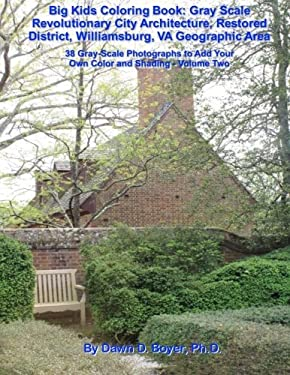 Big Kids Coloring Book:Gray Scale Revolutionary City Architecture, Restored District, Williamsburg,VA Geographic Area: Photographs to Add Your Own ...