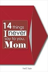 14 things I never say to you, Mom: Mother's day gift (Volume 1)