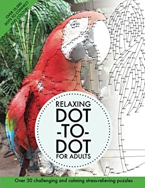 Relaxing Dot-To-Dot For Adults: Over 30 challenging and calming stress-relieving puzzles