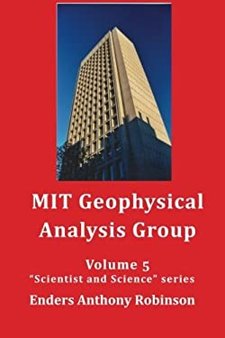 MIT Geophysical Analysis Group: Volume 5 in the Scientist and Science series