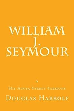 William J. Seymour & His Azusa Street Sermons