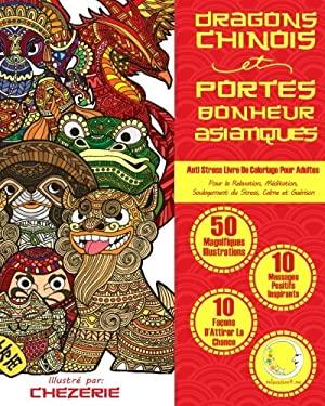 ANTI STRESS Livre De Coloriage Pour Adultes: Dragons Chinois Et Portes-Bonheur Asiatiques - Pour La Relaxation, Meditation, Soulagement Du Stress, ...