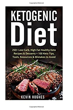Ketogenic Diet: 250+ Low-Carb, High-Fat Healthy Keto Recipes & Desserts + 100 Keto Tips, Tools, Resources & Mistakes to Avoid. (Ketogenic Cookbook, ..