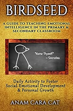 Birdseed: A Guide to Teaching Emotional Intelligence in the Primary & Secondary Classroom: Daily Activity to Foster Social-Emotional Development & Per
