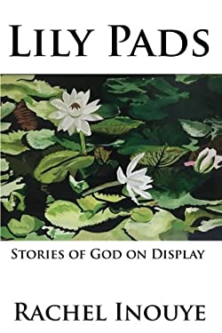 Lily Pads: Life Stories Of God On Display