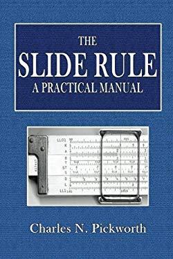 The Slide Rule: A Practical Manual