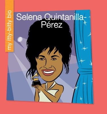 Selena Quintanilla-Prez (My Early Library: My Itty-bitty Bio)
