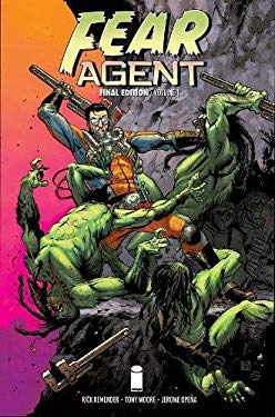 Fear Agent: Final Edition Volume 1