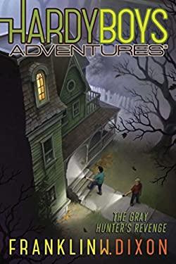 The Gray Hunter's Revenge (Hardy Boys Adventures)