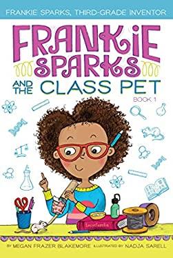 Frankie Sparks and the Class Pet (Frankie Sparks, Third-Grade Inventor)