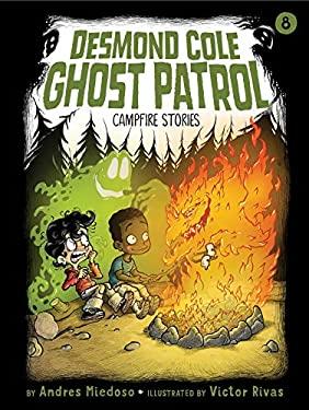 Campfire Stories (Desmond Cole Ghost Patrol)